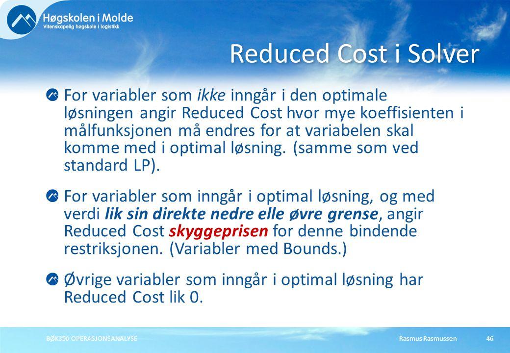 Rasmus RasmussenBØK350 OPERASJONSANALYSE46 For variabler som ikke inngår i den optimale løsningen angir Reduced Cost hvor mye koeffisienten i målfunks