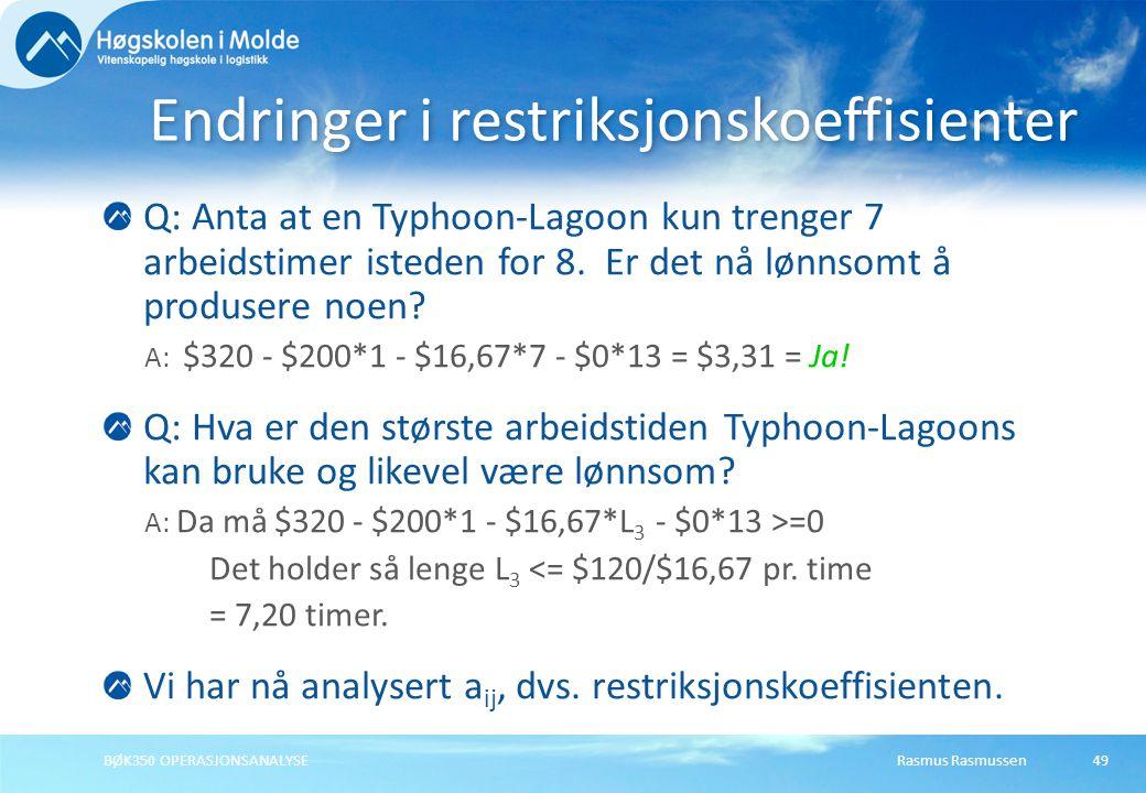 Rasmus RasmussenBØK350 OPERASJONSANALYSE49 Q: Anta at en Typhoon-Lagoon kun trenger 7 arbeidstimer isteden for 8. Er det nå lønnsomt å produsere noen?