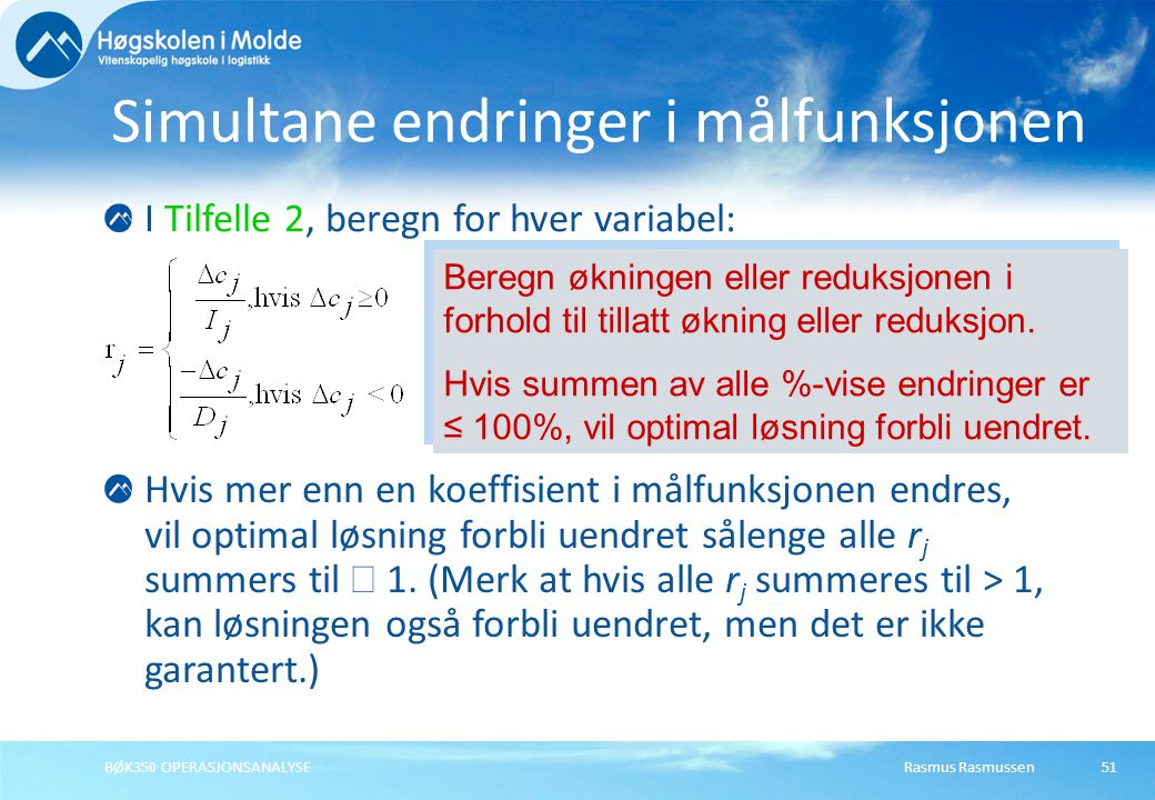 Rasmus RasmussenBØK350 OPERASJONSANALYSE51 I Tilfelle 2, beregn for hver variabel: Simultane endringer i målfunksjonen Beregn økningen eller reduksjon