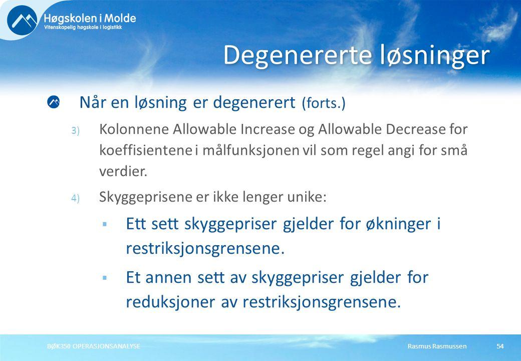 Rasmus RasmussenBØK350 OPERASJONSANALYSE54 Når en løsning er degenerert (forts.) 3) Kolonnene Allowable Increase og Allowable Decrease for koeffisient