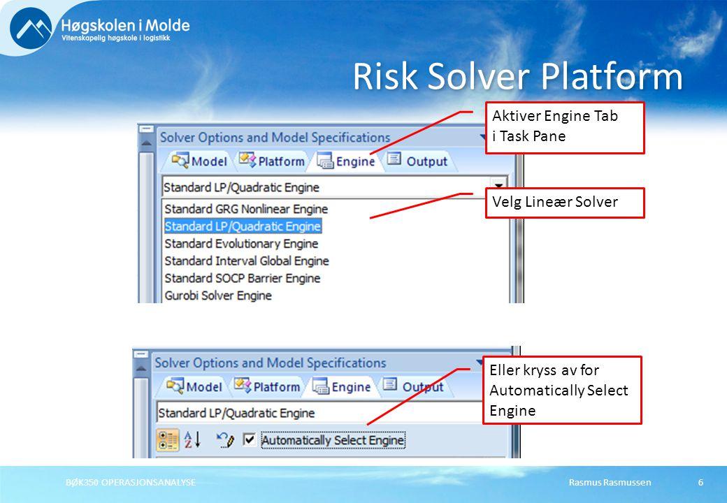 Rasmus RasmussenBØK350 OPERASJONSANALYSE6 Risk Solver Platform Aktiver Engine Tab i Task Pane Velg Lineær Solver Eller kryss av for Automatically Sele