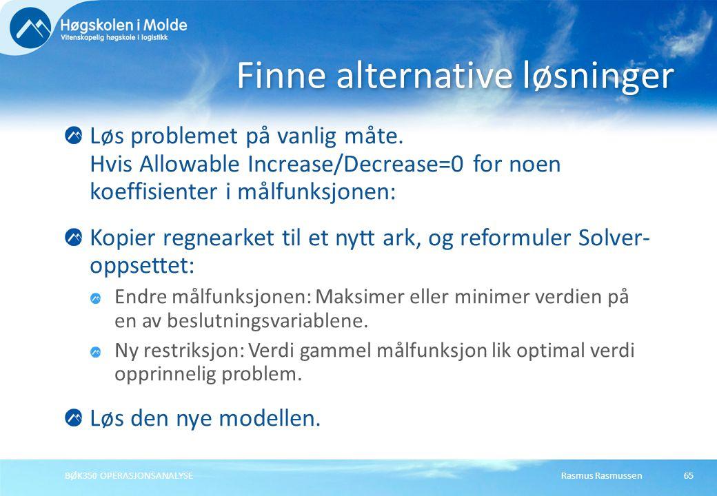 Rasmus RasmussenBØK350 OPERASJONSANALYSE65 Løs problemet på vanlig måte. Hvis Allowable Increase/Decrease=0 for noen koeffisienter i målfunksjonen: Ko