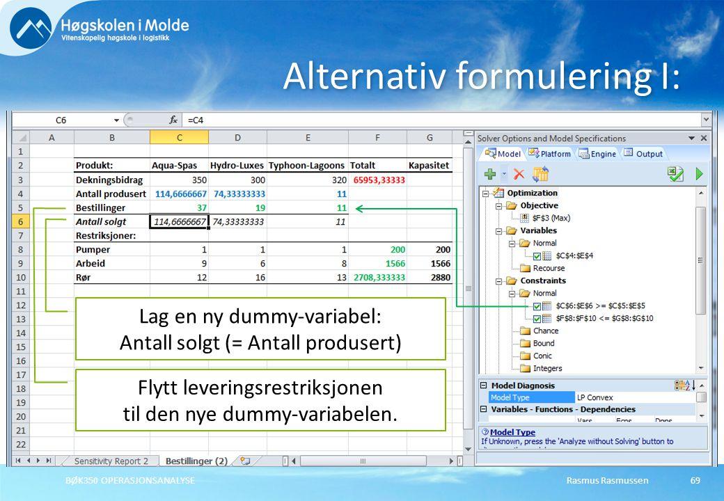 Rasmus RasmussenBØK350 OPERASJONSANALYSE69 Alternativ formulering I: Lag en ny dummy-variabel: Antall solgt (= Antall produsert) Flytt leveringsrestri