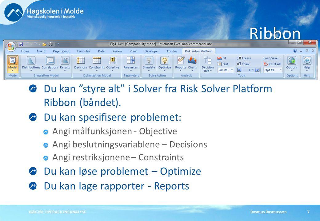 """Rasmus RasmussenBØK350 OPERASJONSANALYSE7 Du kan """"styre alt"""" i Solver fra Risk Solver Platform Ribbon (båndet). Du kan spesifisere problemet: Angi mål"""