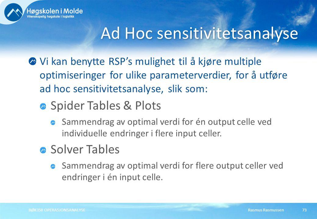 Rasmus RasmussenBØK350 OPERASJONSANALYSE73 Vi kan benytte RSP's mulighet til å kjøre multiple optimiseringer for ulike parameterverdier, for å utføre