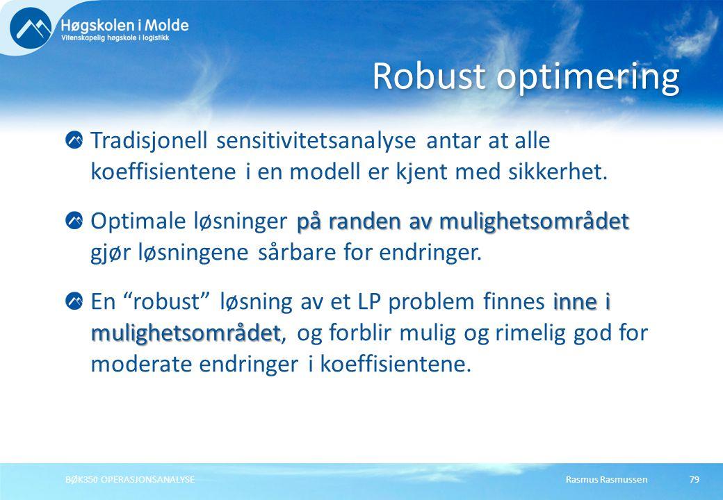 Rasmus RasmussenBØK350 OPERASJONSANALYSE79 Tradisjonell sensitivitetsanalyse antar at alle koeffisientene i en modell er kjent med sikkerhet. på rande