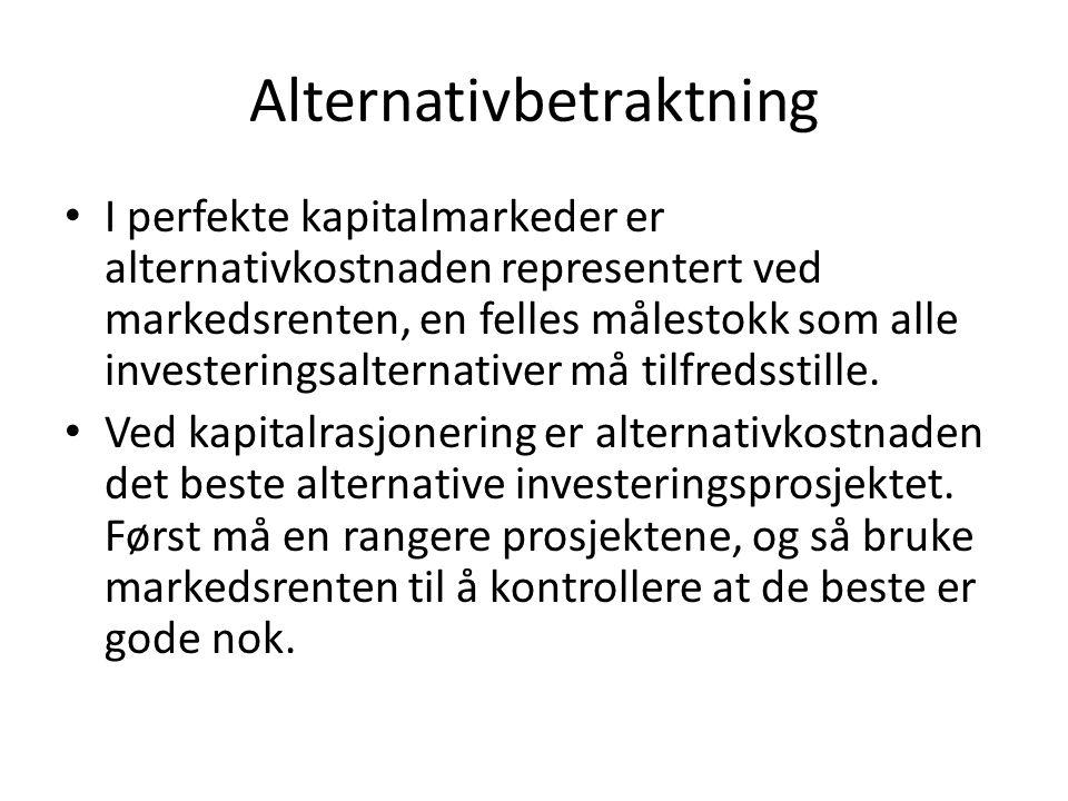 Alternativbetraktning I perfekte kapitalmarkeder er alternativkostnaden representert ved markedsrenten, en felles målestokk som alle investeringsalter