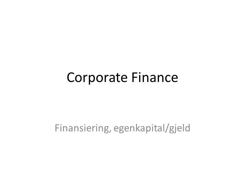 Corporate Finance Finansiering, egenkapital/gjeld