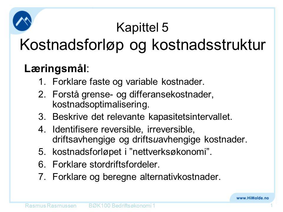 Kapittel 5 Kostnadsforløp og kostnadsstruktur Læringsmål: 1.Forklare faste og variable kostnader. 2.Forstå grense- og differansekostnader, kostnadsopt