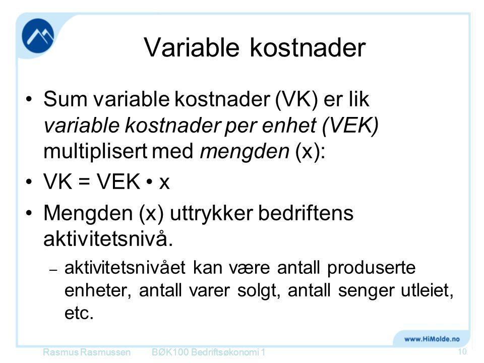 Variable kostnader Sum variable kostnader (VK) er lik variable kostnader per enhet (VEK) multiplisert med mengden (x): VK = VEK x Mengden (x) uttrykke