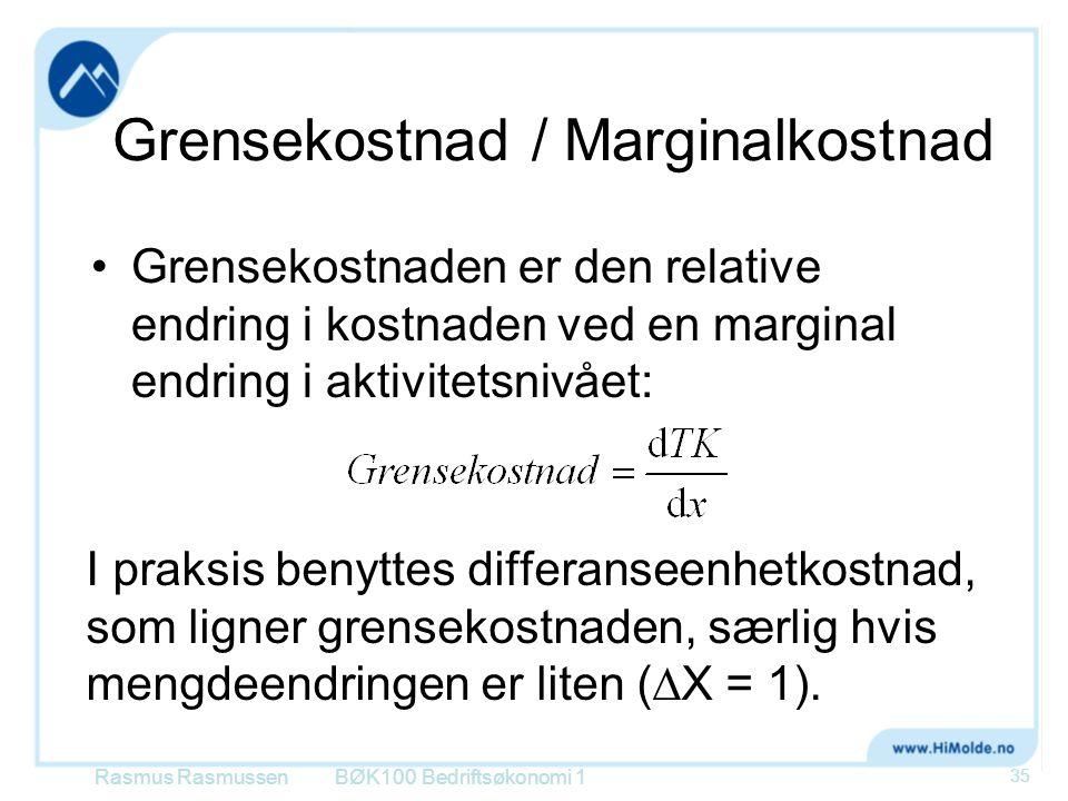 Grensekostnad / Marginalkostnad Grensekostnaden er den relative endring i kostnaden ved en marginal endring i aktivitetsnivået: Rasmus RasmussenBØK100