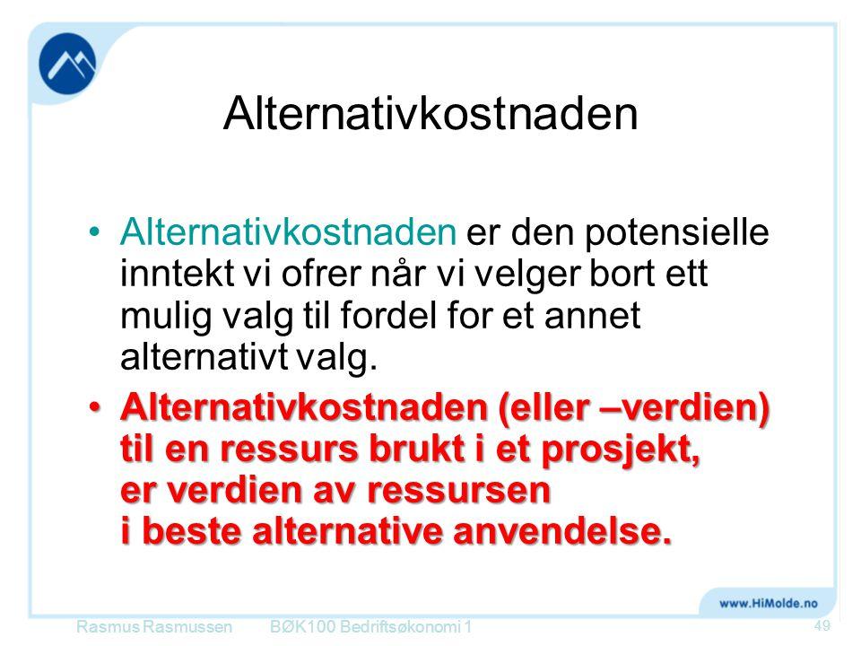 Alternativkostnaden Alternativkostnaden er den potensielle inntekt vi ofrer når vi velger bort ett mulig valg til fordel for et annet alternativt valg