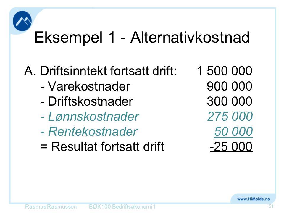 Eksempel 1 - Alternativkostnad A.Driftsinntekt fortsatt drift:1 500 000 - Varekostnader 900 000 - Driftskostnader300 000 - Lønnskostnader275 000 - Ren