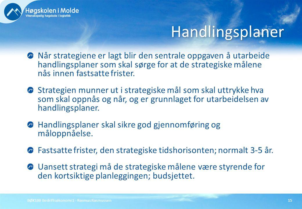 BØK100 Bedriftsøkonomi 1 - Rasmus Rasmussen15 Når strategiene er lagt blir den sentrale oppgaven å utarbeide handlingsplaner som skal sørge for at de