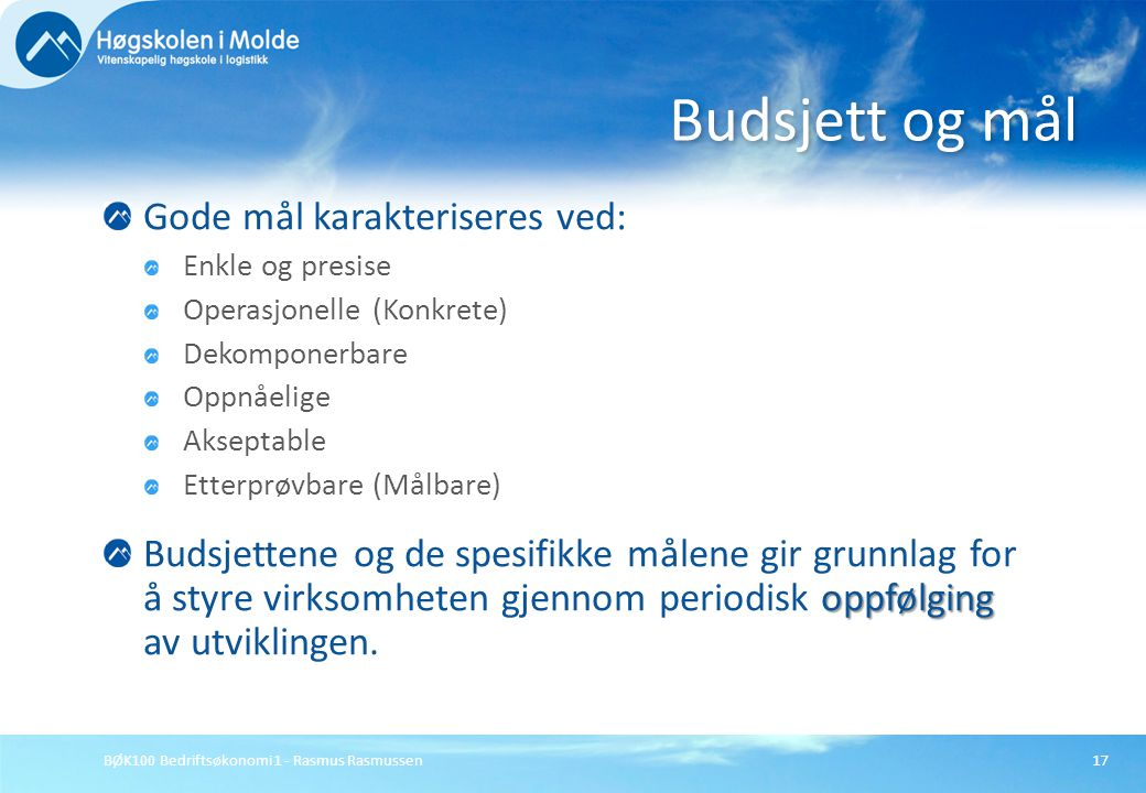 BØK100 Bedriftsøkonomi 1 - Rasmus Rasmussen17 Gode mål karakteriseres ved: Enkle og presise Operasjonelle (Konkrete) Dekomponerbare Oppnåelige Aksepta
