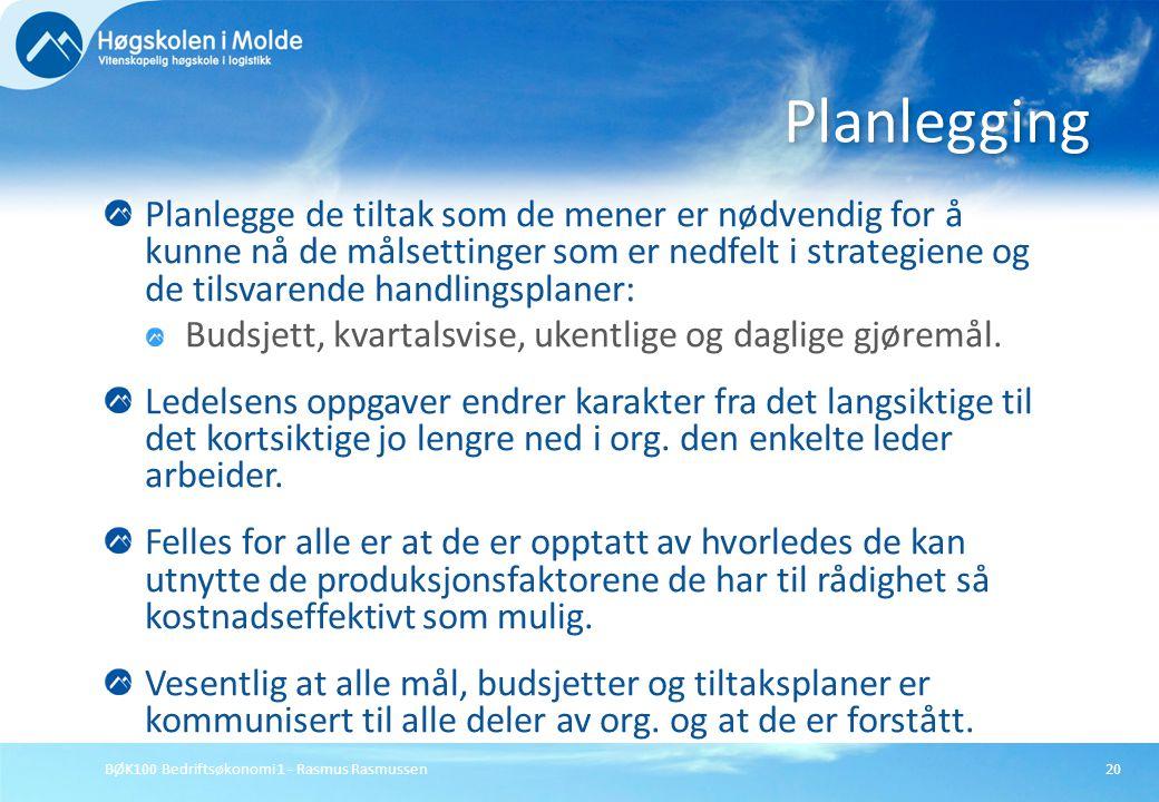 BØK100 Bedriftsøkonomi 1 - Rasmus Rasmussen20 Planlegge de tiltak som de mener er nødvendig for å kunne nå de målsettinger som er nedfelt i strategien