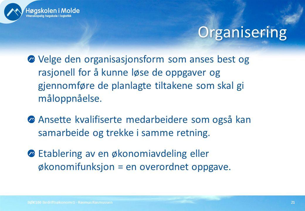 BØK100 Bedriftsøkonomi 1 - Rasmus Rasmussen21 Velge den organisasjonsform som anses best og rasjonell for å kunne løse de oppgaver og gjennomføre de p