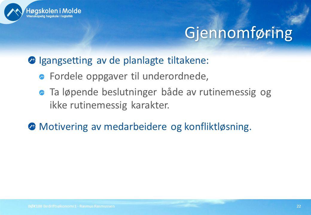 BØK100 Bedriftsøkonomi 1 - Rasmus Rasmussen22 Igangsetting av de planlagte tiltakene: Fordele oppgaver til underordnede, Ta løpende beslutninger både