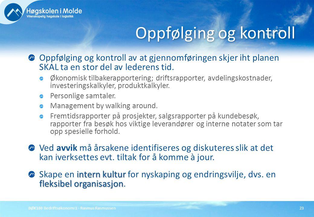 BØK100 Bedriftsøkonomi 1 - Rasmus Rasmussen23 Oppfølging og kontroll av at gjennomføringen skjer iht planen SKAL ta en stor del av lederens tid. Økono