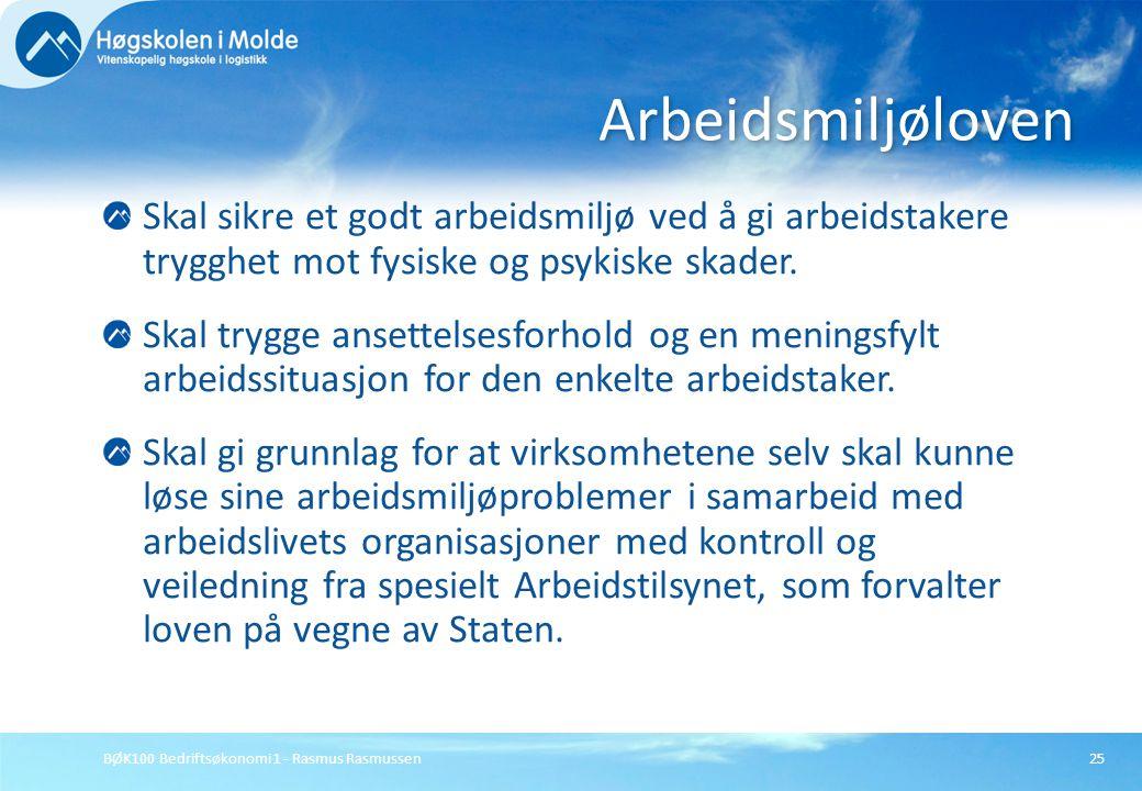 BØK100 Bedriftsøkonomi 1 - Rasmus Rasmussen25 Skal sikre et godt arbeidsmiljø ved å gi arbeidstakere trygghet mot fysiske og psykiske skader. Skal try