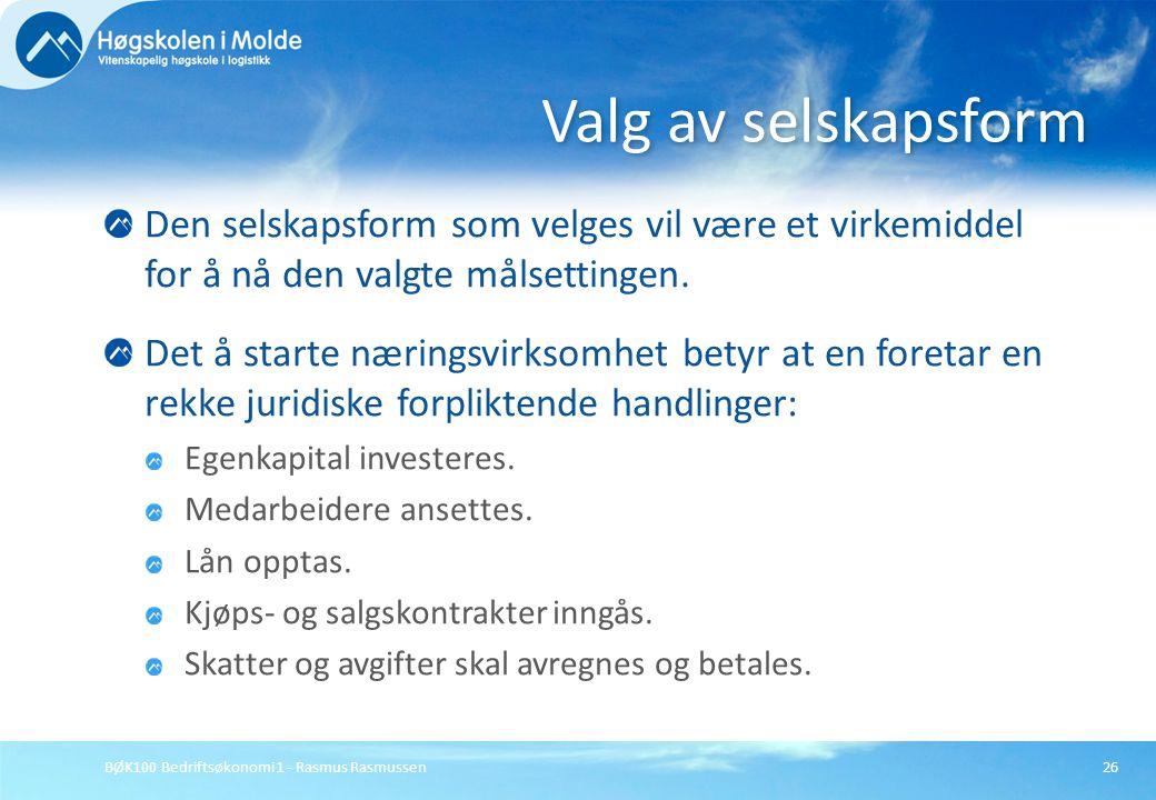 BØK100 Bedriftsøkonomi 1 - Rasmus Rasmussen26 Den selskapsform som velges vil være et virkemiddel for å nå den valgte målsettingen. Det å starte nærin