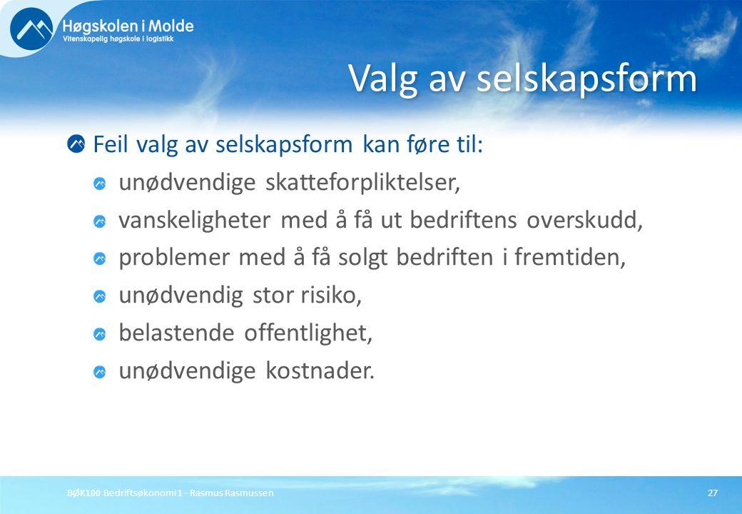 BØK100 Bedriftsøkonomi 1 - Rasmus Rasmussen27 Feil valg av selskapsform kan føre til: unødvendige skatteforpliktelser, vanskeligheter med å få ut bedr