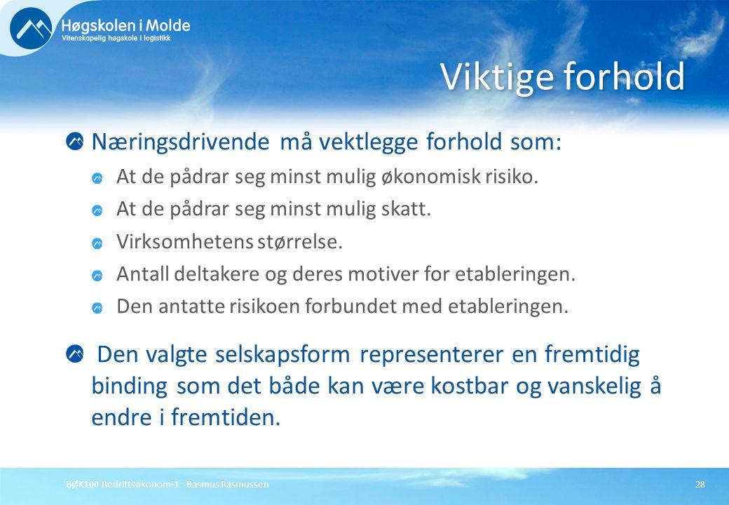 BØK100 Bedriftsøkonomi 1 - Rasmus Rasmussen28 Næringsdrivende må vektlegge forhold som: At de pådrar seg minst mulig økonomisk risiko. At de pådrar se
