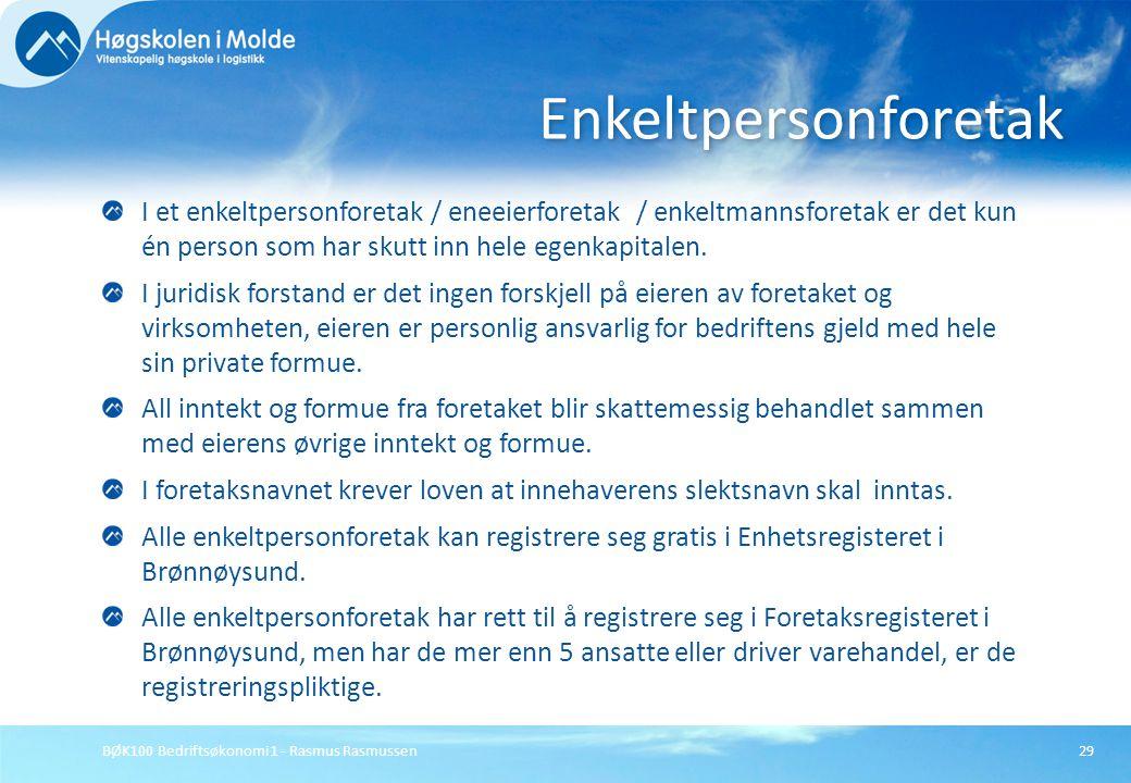 BØK100 Bedriftsøkonomi 1 - Rasmus Rasmussen29 I et enkeltpersonforetak / eneeierforetak / enkeltmannsforetak er det kun én person som har skutt inn he