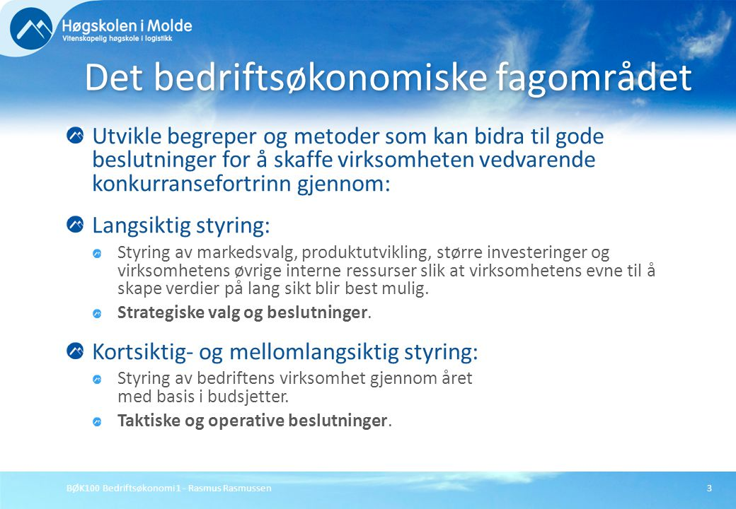 BØK100 Bedriftsøkonomi 1 - Rasmus Rasmussen3 Utvikle begreper og metoder som kan bidra til gode beslutninger for å skaffe virksomheten vedvarende konk