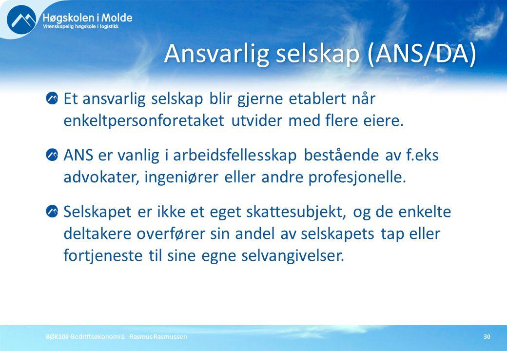 BØK100 Bedriftsøkonomi 1 - Rasmus Rasmussen30 Et ansvarlig selskap blir gjerne etablert når enkeltpersonforetaket utvider med flere eiere. ANS er vanl