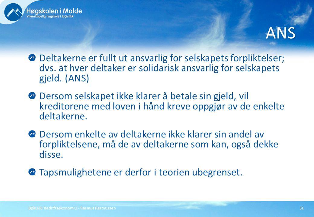 BØK100 Bedriftsøkonomi 1 - Rasmus Rasmussen31 Deltakerne er fullt ut ansvarlig for selskapets forpliktelser; dvs. at hver deltaker er solidarisk ansva