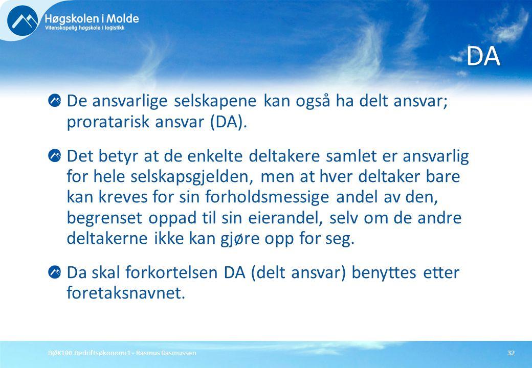 BØK100 Bedriftsøkonomi 1 - Rasmus Rasmussen32 De ansvarlige selskapene kan også ha delt ansvar; proratarisk ansvar (DA). Det betyr at de enkelte delta