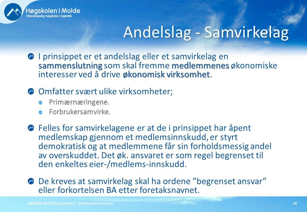 BØK100 Bedriftsøkonomi 1 - Rasmus Rasmussen34 sammenslutningmedlemmenes økonomisk virksomhet I prinsippet er et andelslag eller et samvirkelag en samm