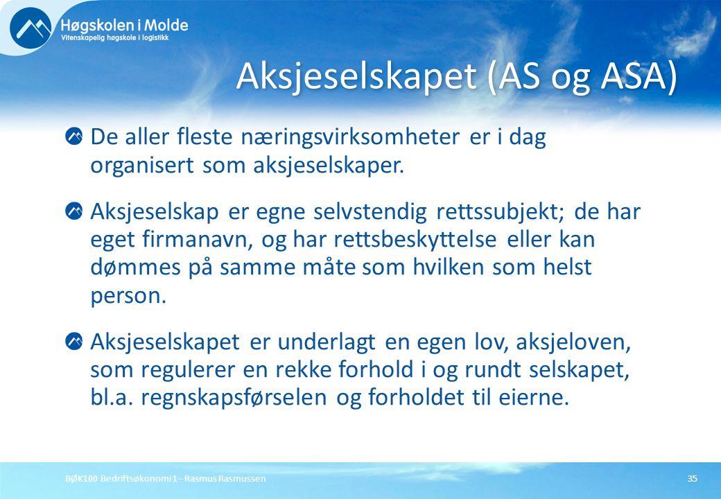 BØK100 Bedriftsøkonomi 1 - Rasmus Rasmussen35 De aller fleste næringsvirksomheter er i dag organisert som aksjeselskaper. Aksjeselskap er egne selvste