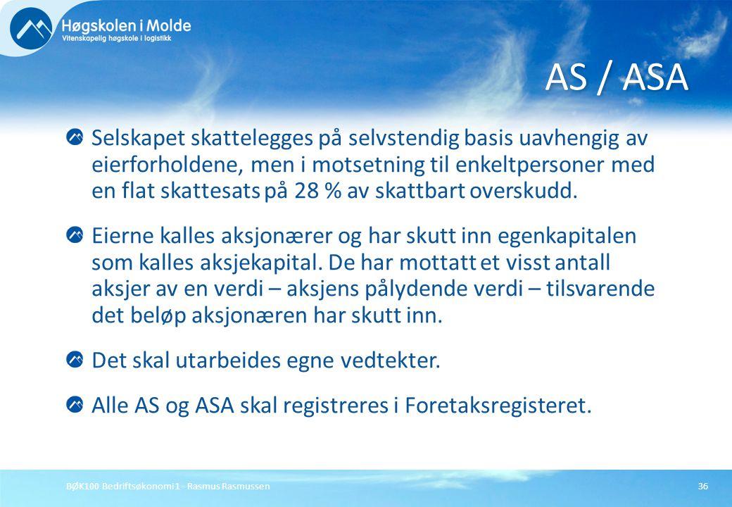 BØK100 Bedriftsøkonomi 1 - Rasmus Rasmussen36 Selskapet skattelegges på selvstendig basis uavhengig av eierforholdene, men i motsetning til enkeltpers
