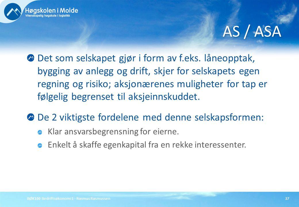 BØK100 Bedriftsøkonomi 1 - Rasmus Rasmussen37 Det som selskapet gjør i form av f.eks. låneopptak, bygging av anlegg og drift, skjer for selskapets ege