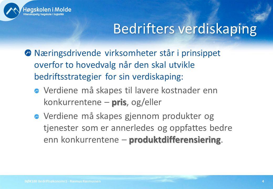 BØK100 Bedriftsøkonomi 1 - Rasmus Rasmussen4 Næringsdrivende virksomheter står i prinsippet overfor to hovedvalg når den skal utvikle bedriftsstrategi