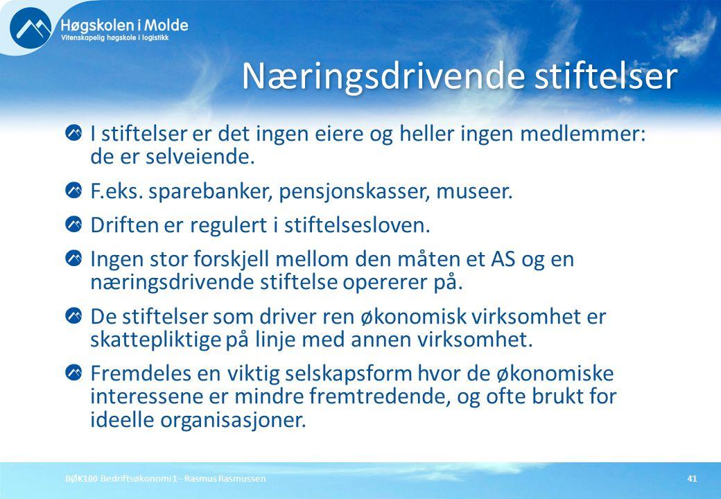 BØK100 Bedriftsøkonomi 1 - Rasmus Rasmussen41 I stiftelser er det ingen eiere og heller ingen medlemmer: de er selveiende. F.eks. sparebanker, pensjon