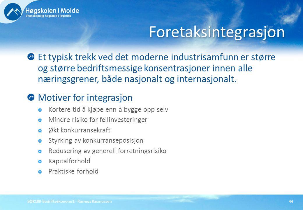 BØK100 Bedriftsøkonomi 1 - Rasmus Rasmussen44 Et typisk trekk ved det moderne industrisamfunn er større og større bedriftsmessige konsentrasjoner inne