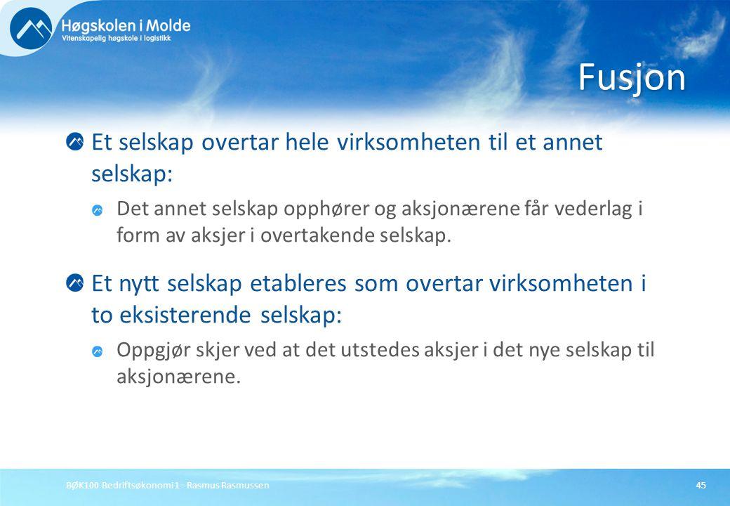 BØK100 Bedriftsøkonomi 1 - Rasmus Rasmussen45 Et selskap overtar hele virksomheten til et annet selskap: Det annet selskap opphører og aksjonærene får