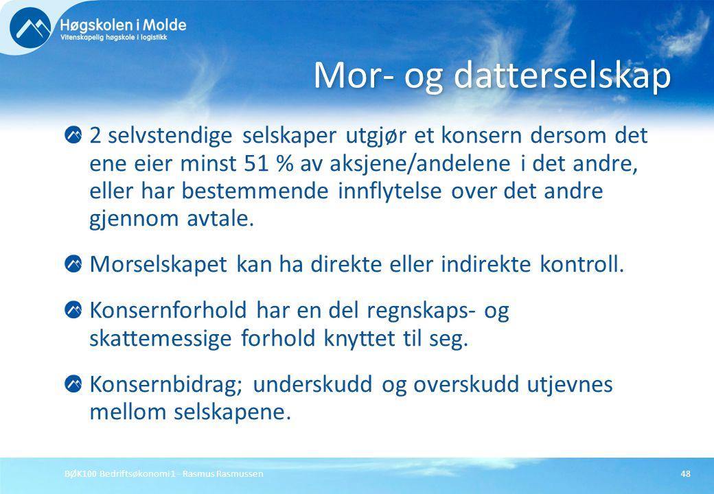 BØK100 Bedriftsøkonomi 1 - Rasmus Rasmussen48 2 selvstendige selskaper utgjør et konsern dersom det ene eier minst 51 % av aksjene/andelene i det andr