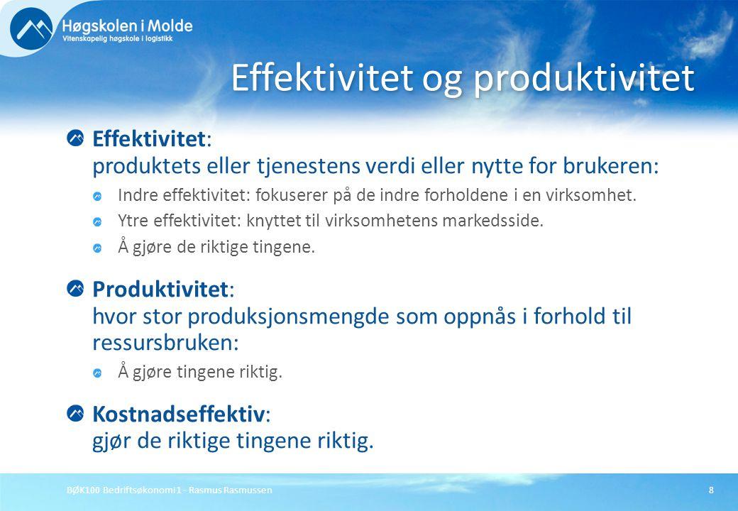 BØK100 Bedriftsøkonomi 1 - Rasmus Rasmussen8 Effektivitet: produktets eller tjenestens verdi eller nytte for brukeren: Indre effektivitet: fokuserer p