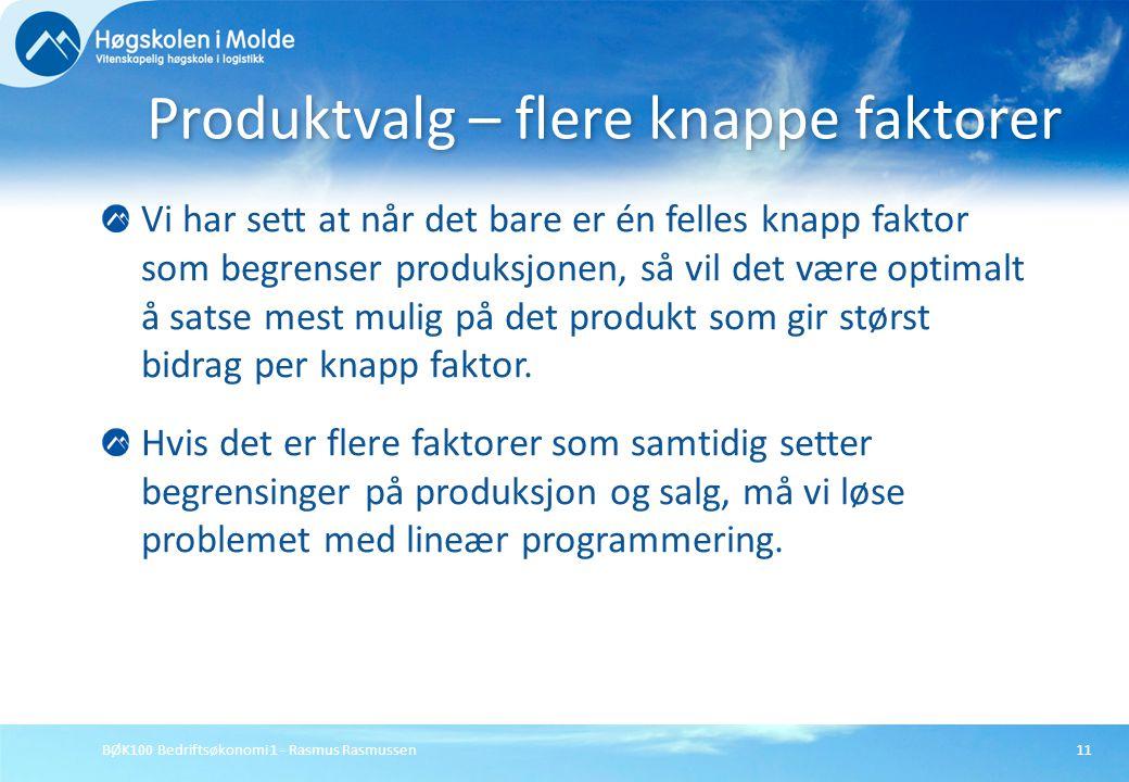 BØK100 Bedriftsøkonomi 1 - Rasmus Rasmussen11 Vi har sett at når det bare er én felles knapp faktor som begrenser produksjonen, så vil det være optima