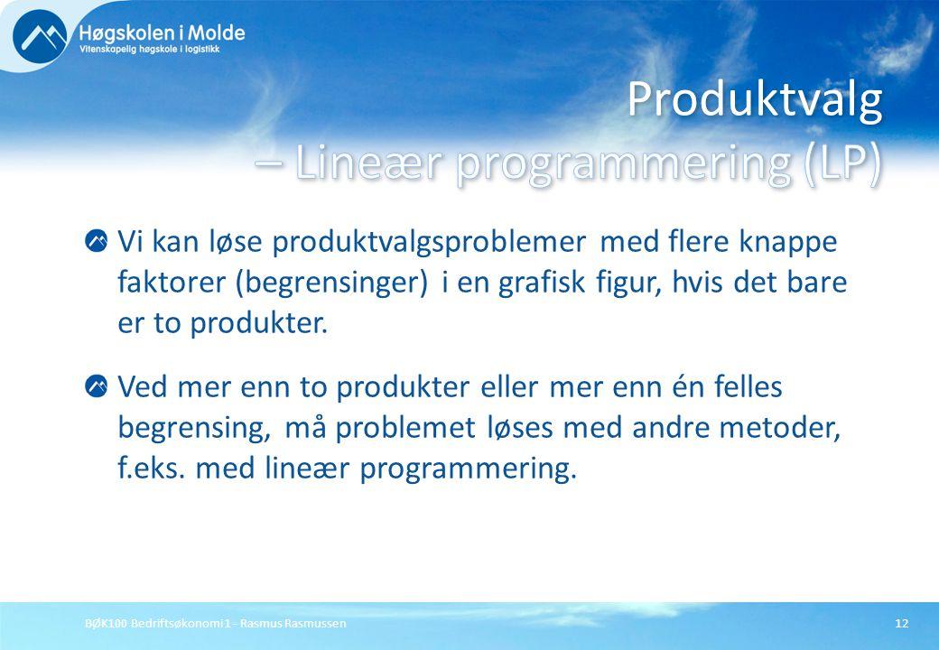 BØK100 Bedriftsøkonomi 1 - Rasmus Rasmussen12 Vi kan løse produktvalgsproblemer med flere knappe faktorer (begrensinger) i en grafisk figur, hvis det