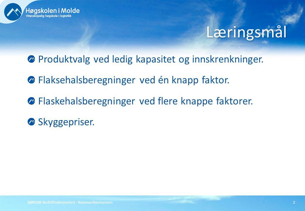 BØK100 Bedriftsøkonomi 1 - Rasmus Rasmussen3 Den kortsiktige regel: Tilleggsordre som gir positive dekningsbidrag er lønnsomme.
