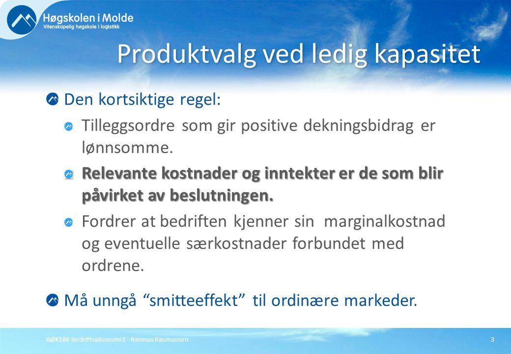 BØK100 Bedriftsøkonomi 1 - Rasmus Rasmussen3 Den kortsiktige regel: Tilleggsordre som gir positive dekningsbidrag er lønnsomme. Relevante kostnader og