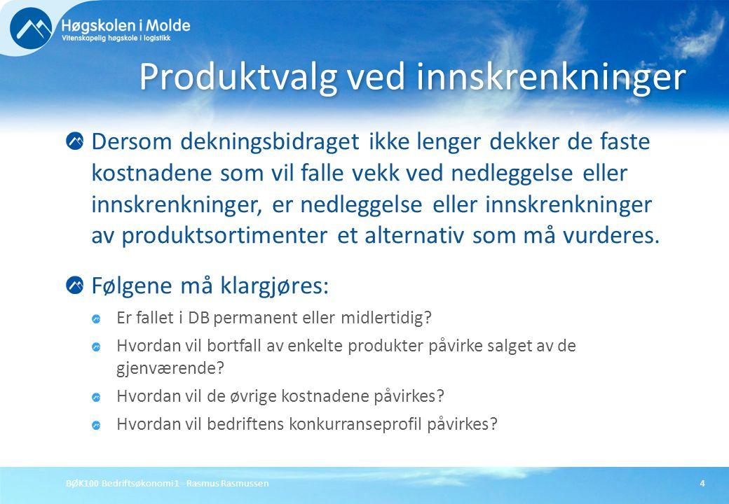 BØK100 Bedriftsøkonomi 1 - Rasmus Rasmussen4 Dersom dekningsbidraget ikke lenger dekker de faste kostnadene som vil falle vekk ved nedleggelse eller i