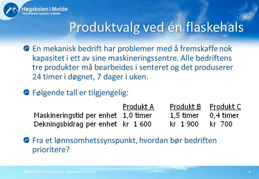 BØK100 Bedriftsøkonomi 1 - Rasmus Rasmussen7 Når det er bare én knapp faktor rangeres produktene etter bidrag pr knapp faktor: Produser så mye som mulig av første produkt, deretter så mye som mulig av neste rangerte, osv.