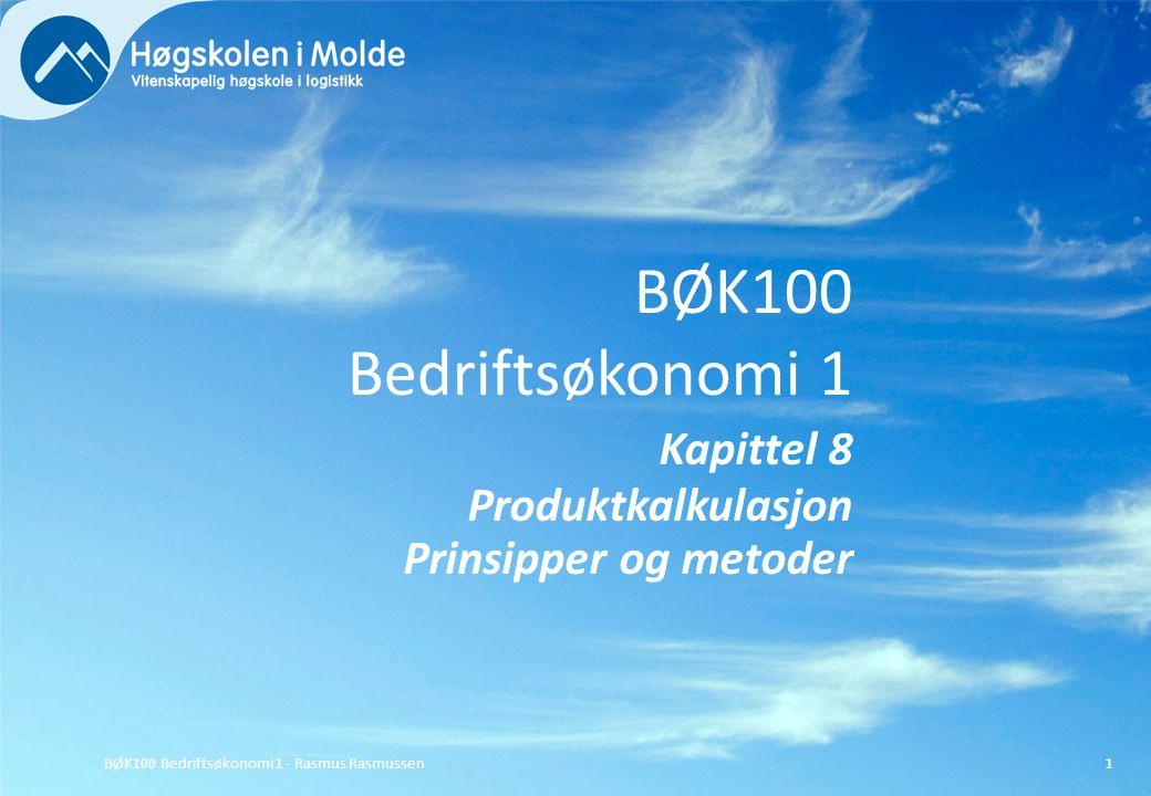 BØK100 Bedriftsøkonomi 1 Kapittel 8 Produktkalkulasjon Prinsipper og metoder BØK100 Bedriftsøkonomi 1 - Rasmus Rasmussen1
