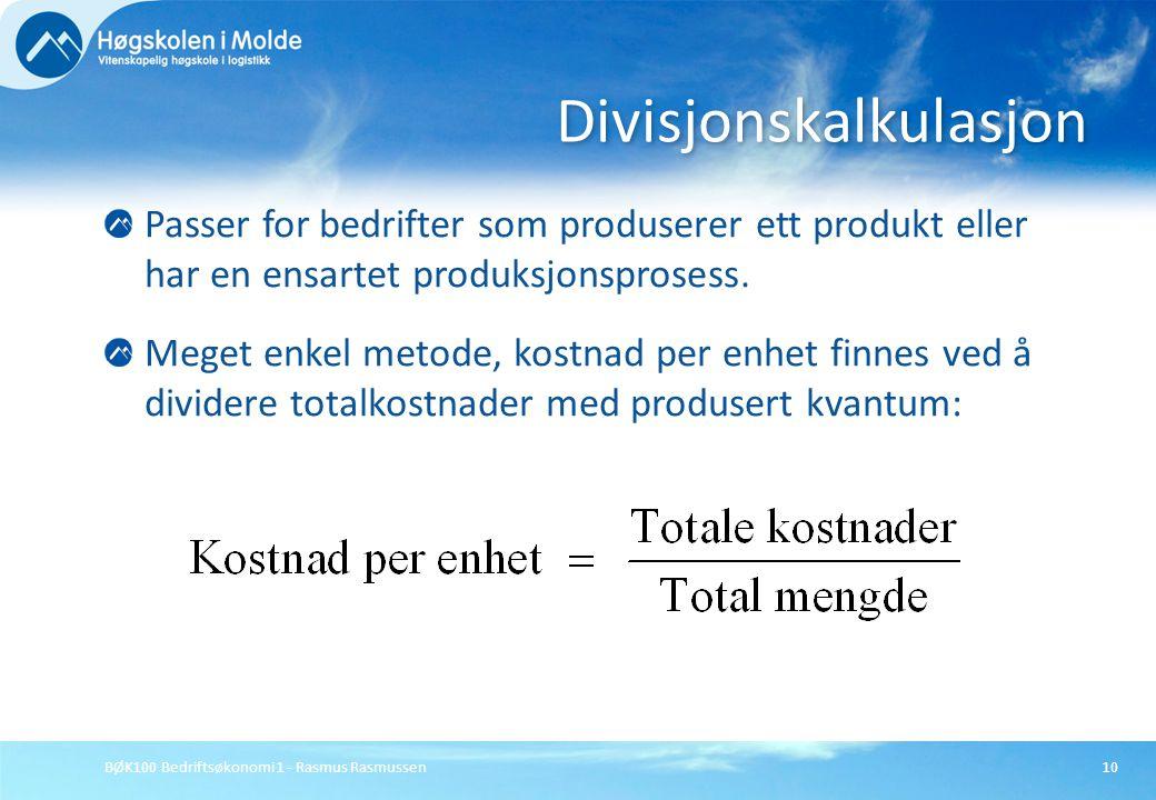 BØK100 Bedriftsøkonomi 1 - Rasmus Rasmussen10 Passer for bedrifter som produserer ett produkt eller har en ensartet produksjonsprosess. Meget enkel me